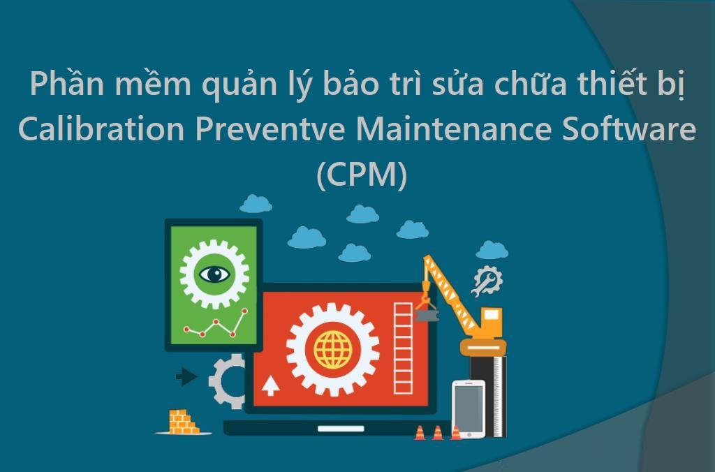 Phần mềm quản lý bảo trì sửa chữa thiết bị Calibration Preventve Maintenance Software ( CPM)
